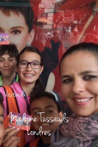 Madame Tussauds Londres Visitando