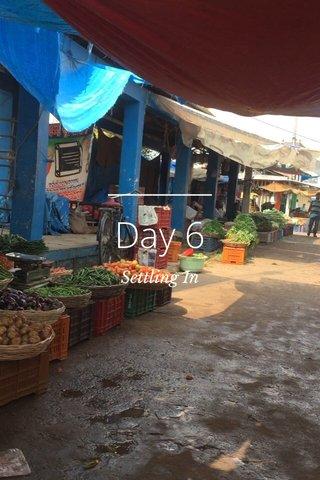 Day 6 Settling In