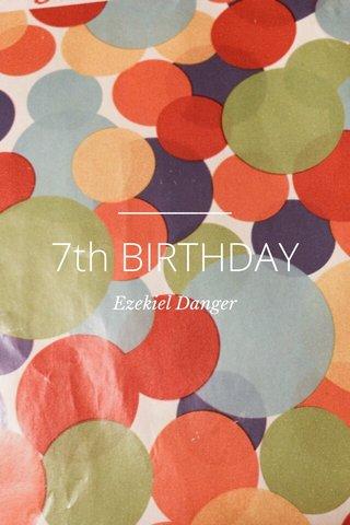 7th BIRTHDAY Ezekiel Danger