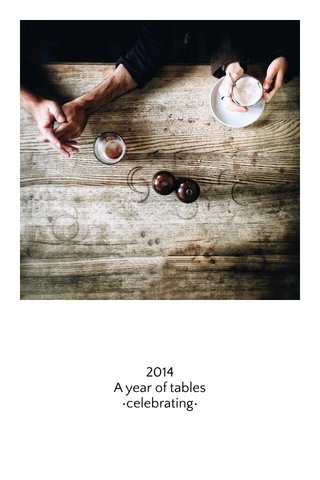 2014 A year of tables •celebrating•