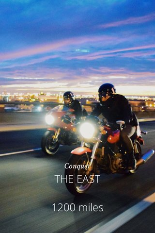 THE EAST 1200 miles Conquer