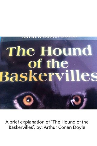 """A brief explanation of """"The Hound of the Baskervilles"""", by: Arthur Conan Doyle"""