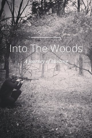 Into The Woods A journey of hunting