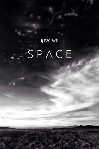 SPACE give me