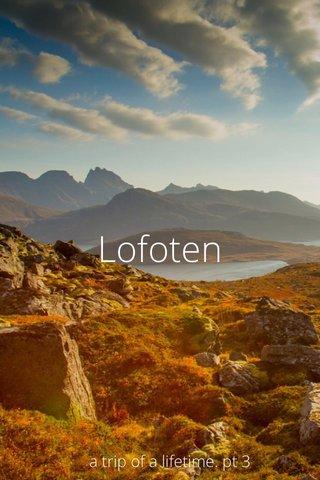 Lofoten a trip of a lifetime. pt 3