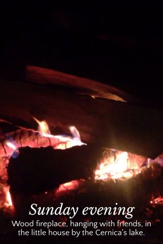 Sunday evening Wood fireplace, hanging with friends, in the little house by the Cernica's lake.