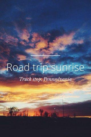 Road trip sunrise Truck stop, Pennsylvania