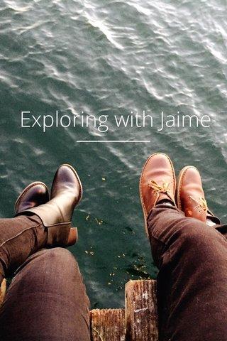 Exploring with Jaime