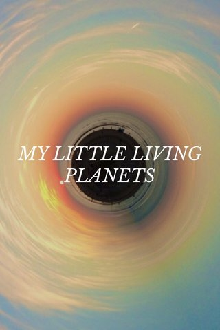 MY LITTLE LIVING PLANETS