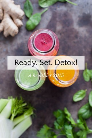 Ready. Set. Detox! A healthier 2015