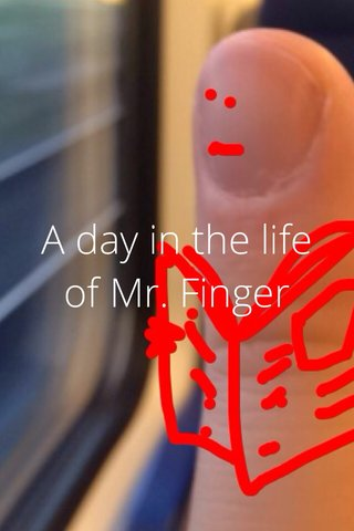 A day in the life of Mr. Finger
