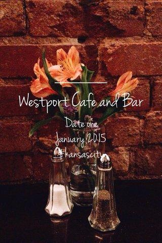 Westport Cafe and Bar Date one January 2015 #kansascity