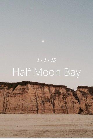 Half Moon Bay 1 - 1 - 15