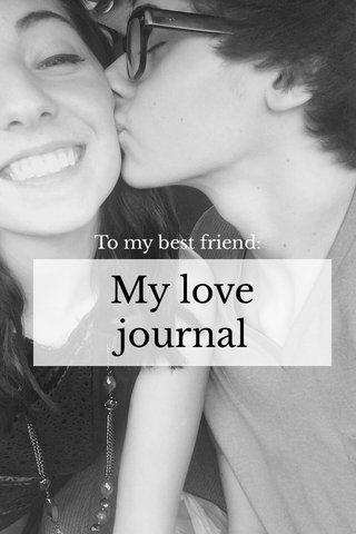 My love journal To my best friend: