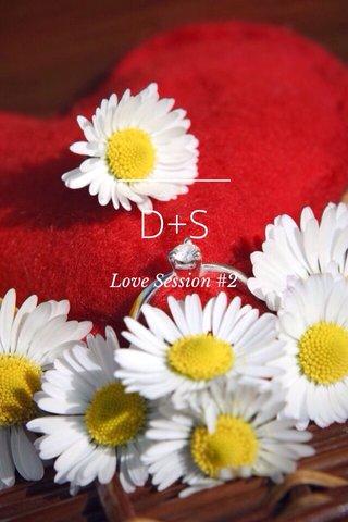 D+S Love Session #2