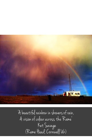 'A beautiful rainbow in showers of rain, A vision of colour across the Rame' Kat Savage (Rame Head, Cornwall Uk)