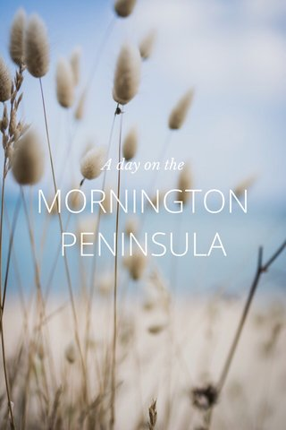 MORNINGTON PENINSULA A day on the