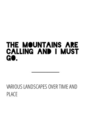 The mountains are calling and I must go. VARIOUS LANDSCAPES OVER TIME AND PLACE