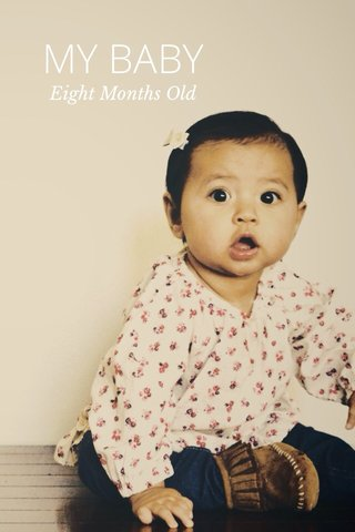MY BABY Eight Months Old