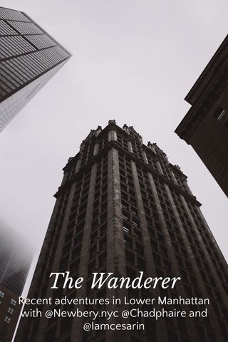 The Wanderer Recent adventures in Lower Manhattan with @Newbery.nyc @Chadphaire and @Iamcesarin