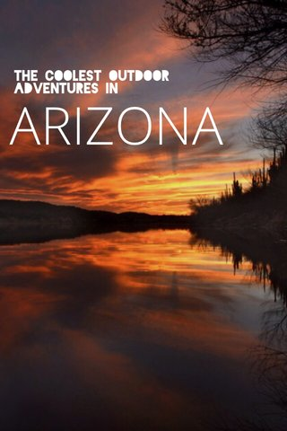 ARIZONA The coolest outdoor adventures in