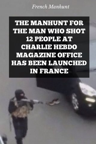 THE MANHUNT FOR THE MAN WHO SHOT 12 PEOPLE AT CHARLIE HEBDO MAGAZINE OFFICE HAS BEEN LAUNCHED IN FRANCE French Manhunt
