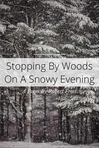 Stopping By Woods On A Snowy Evening A Poem By Robert Frost
