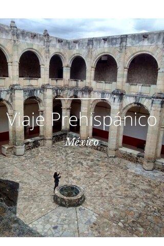 Viaje Prehispánico México