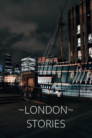 ~LONDON~ STORIES