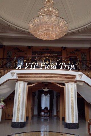 A VIP Field Trip
