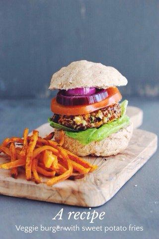 A recipe Veggie burger with sweet potato fries