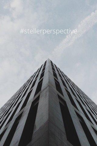 #stellerperspective