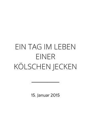 EIN TAG IM LEBEN EINER KÖLSCHEN JECKEN 15. Januar 2015