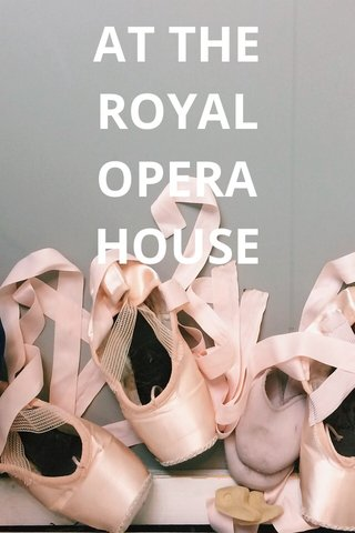 AT THE ROYAL OPERA HOUSE