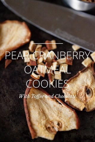 PEAR CRANBERRY OATMEAL COOKIES With Toffee and Chocolate