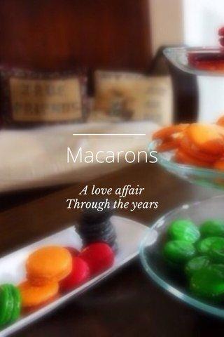 Macarons A love affair Through the years