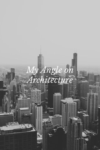 My Angle on Architecture