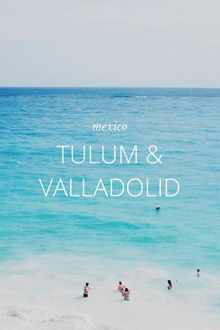 TULUM & VALLADOLID mexico
