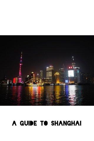 A Guide to Shanghai