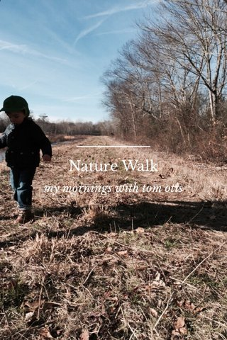 Nature Walk my mornings with tom otis