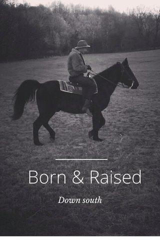 Born & Raised Down south