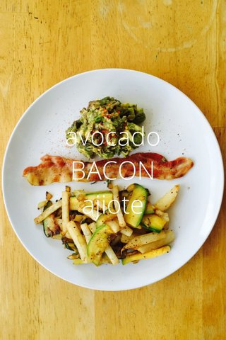 avocado BACON ajiote