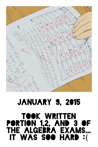 January 9, 2015 Took written portion 1,2, and 3 of the algebra exams... It was soo hard :(