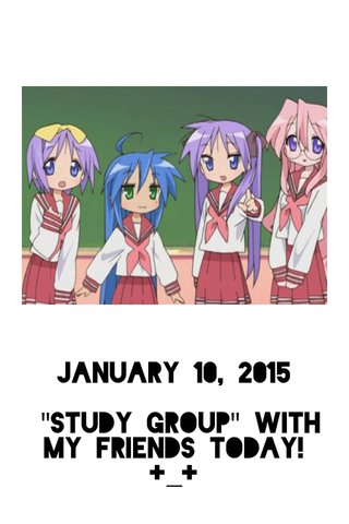 """January 10, 2015 """"Study Group"""" with my friends today! +_+"""