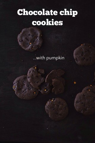 Chocolate chip cookies ...with pumpkin