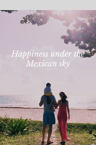 Happiness under the Mexican sky
