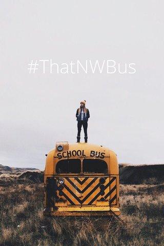 #ThatNWBus