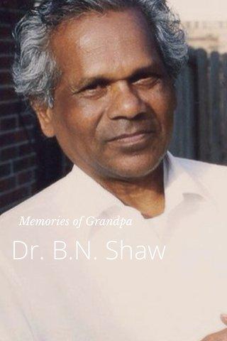 Dr. B.N. Shaw Memories of Grandpa