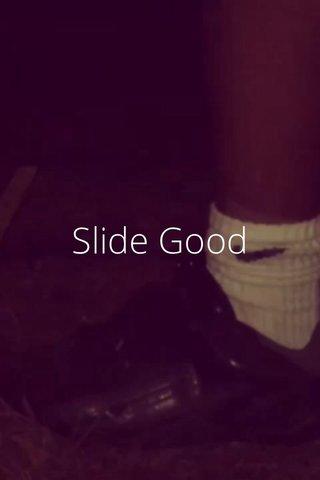Slide Good