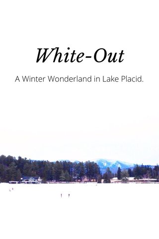 White-Out A Winter Wonderland in Lake Placid.